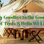 Say Goodbye to the Good Ol' Tents & Hello Glamping and Wi-Fi