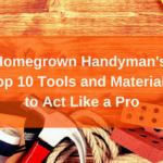 Homegrown Handyman's Top 10 Tools and Materials to Act Like a Pro