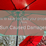 How to Save You and Your Property From Sun Caused Damages