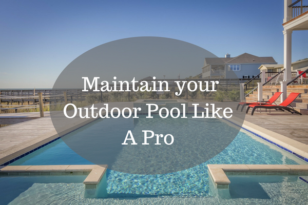 Maintain Your Outdoor Pool Like a Pro