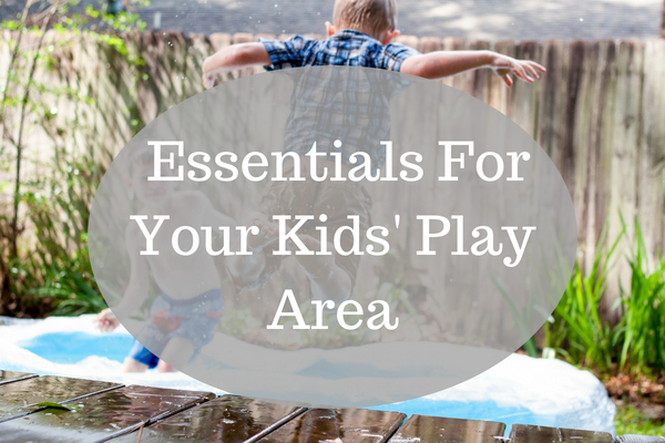 5 Essentials For Your Kids' Play Area