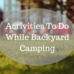Activities To Do While Backyard Camping