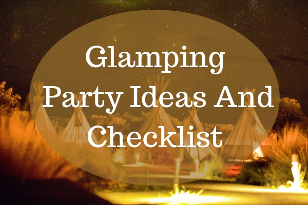 Glamping Party Ideas and Checklist