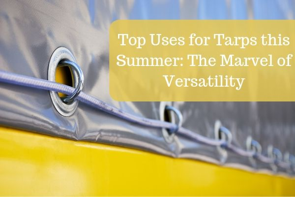 Top Uses for Tarps this Summer: The Marvel of Versatility