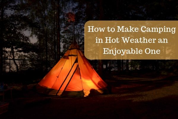How to Make Camping in Hot Weather an Enjoyable One